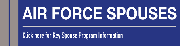 Air Force Spouses: Click here for Key Spouse Program Information