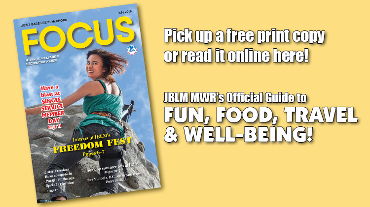 July e-Focus Magazine -- Click here for JBLM MWR events and activities for the month of July 2019.