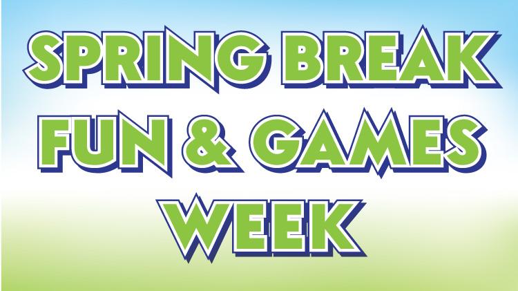 Spring Break Fun & Games Week