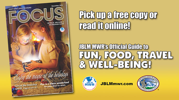 December e-Focus Magazine -- Click here for JBLM MWR events and activities for the month of December 2018.