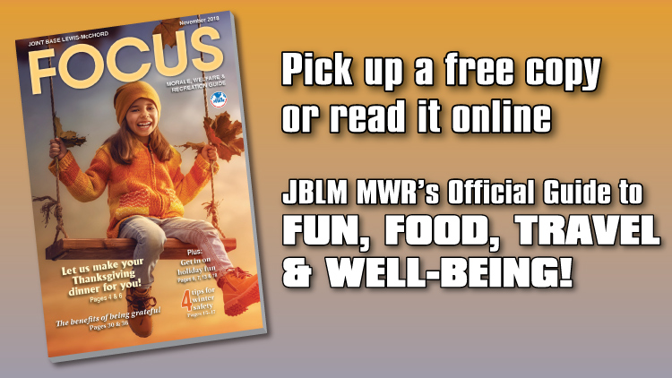 November e-Focus Magazine -- Click here for JBLM MWR events and activities for the month of November 2018.